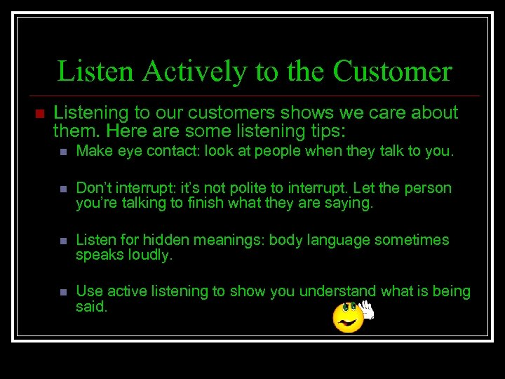 Listen Actively to the Customer n Listening to our customers shows we care about