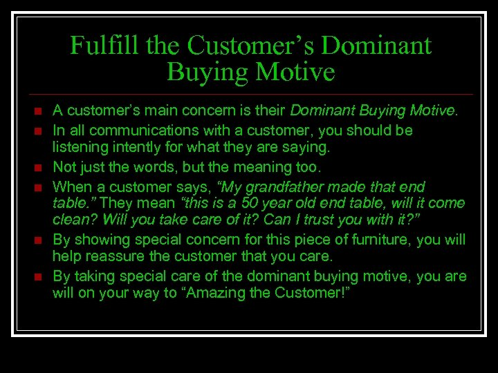 Fulfill the Customer's Dominant Buying Motive n n n A customer's main concern is