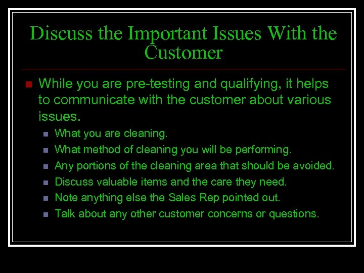 Discuss the Important Issues With the Customer n While you are pre-testing and qualifying,