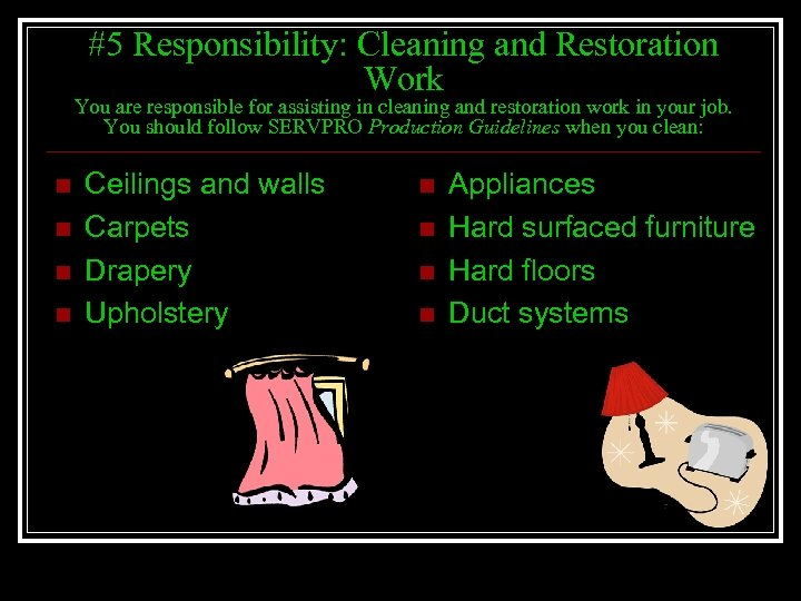#5 Responsibility: Cleaning and Restoration Work You are responsible for assisting in cleaning and