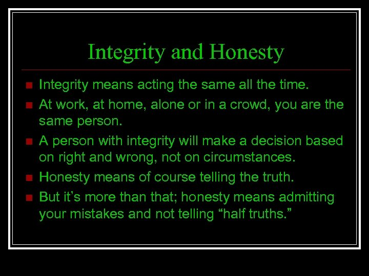 Integrity and Honesty n n n Integrity means acting the same all the time.