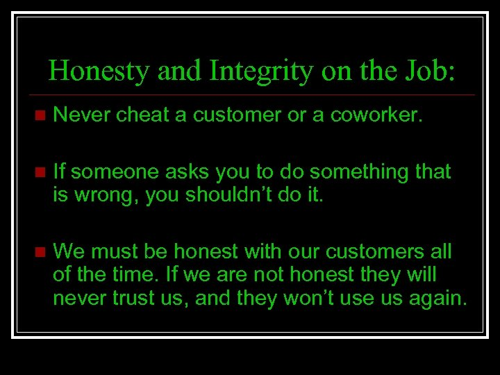 Honesty and Integrity on the Job: n Never cheat a customer or a coworker.