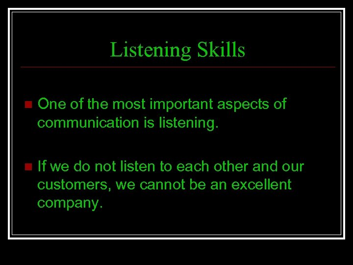 Listening Skills n One of the most important aspects of communication is listening. n
