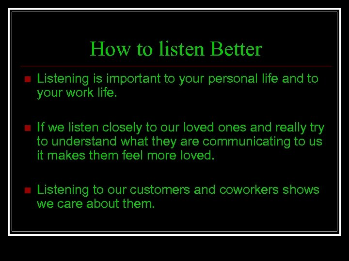 How to listen Better n Listening is important to your personal life and to