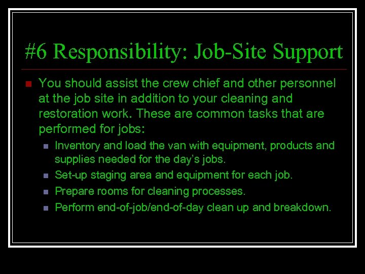 #6 Responsibility: Job-Site Support n You should assist the crew chief and other personnel