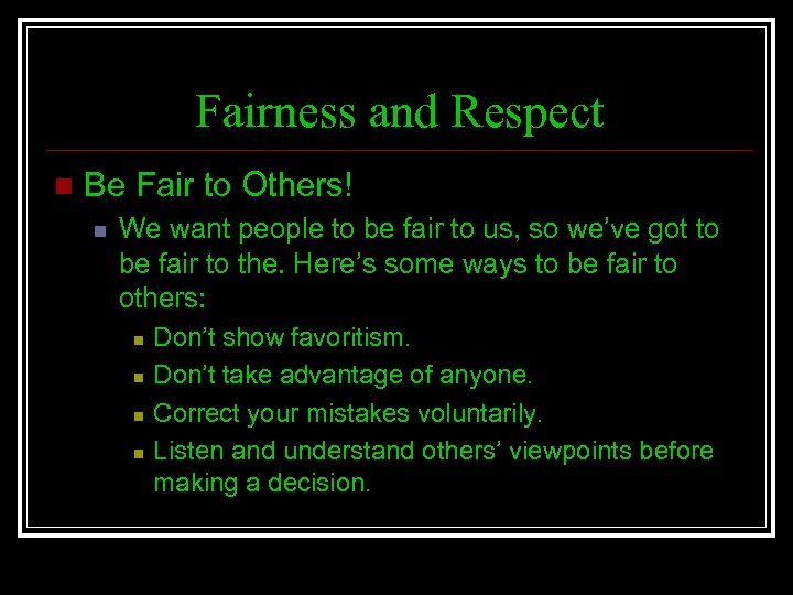 Fairness and Respect n Be Fair to Others! n We want people to be