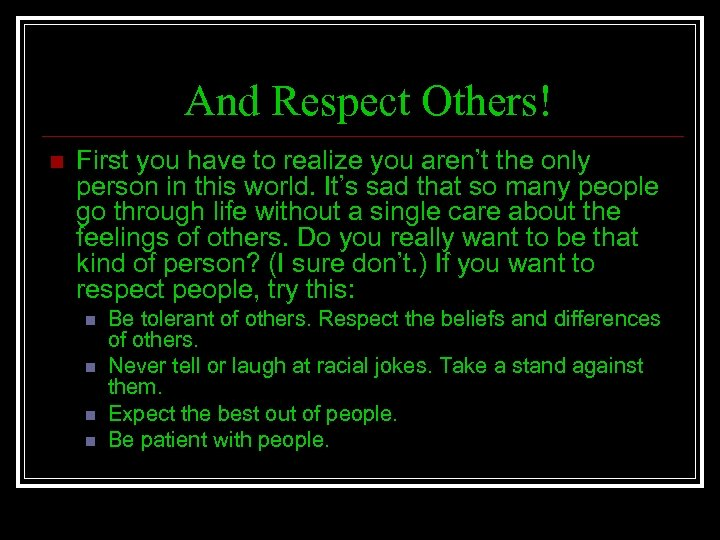 And Respect Others! n First you have to realize you aren't the only person
