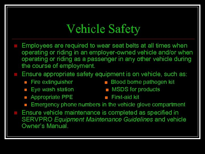 Vehicle Safety n n Employees are required to wear seat belts at all times