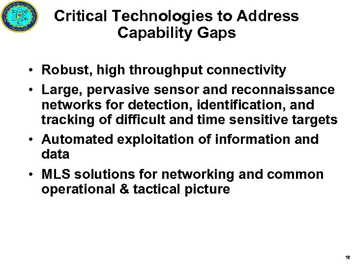 Critical Technologies to Address Capability Gaps • Robust, high throughput connectivity • Large, pervasive