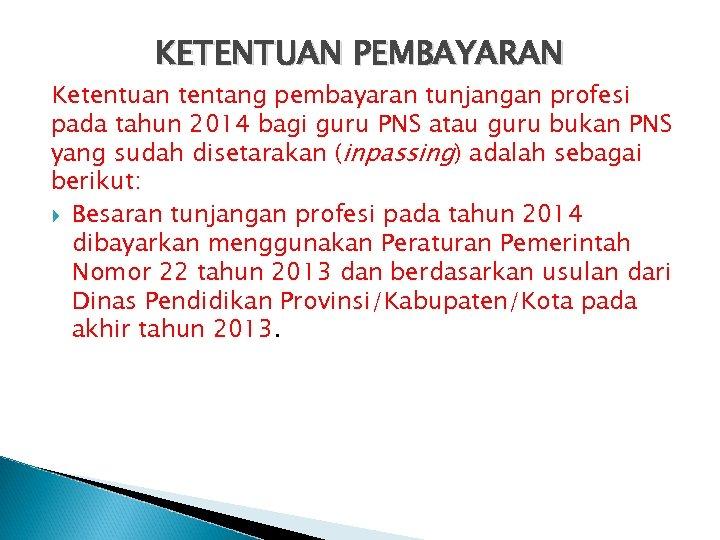 KETENTUAN PEMBAYARAN Ketentuan tentang pembayaran tunjangan profesi pada tahun 2014 bagi guru PNS atau