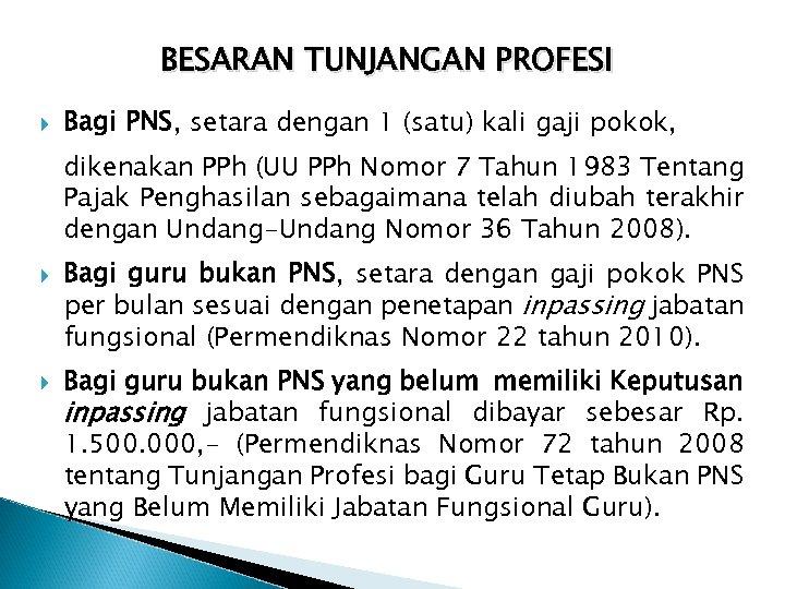 BESARAN TUNJANGAN PROFESI Bagi PNS, setara dengan 1 (satu) kali gaji pokok, dikenakan PPh