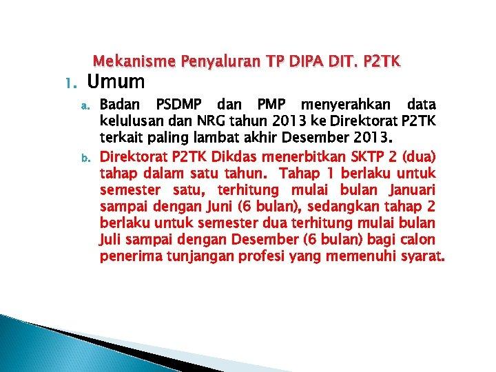 1. Mekanisme Penyaluran TP DIPA DIT. P 2 TK Umum a. b. Badan PSDMP