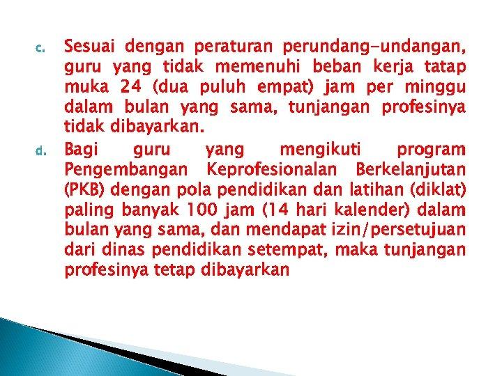 c. d. Sesuai dengan peraturan perundang-undangan, guru yang tidak memenuhi beban kerja tatap muka