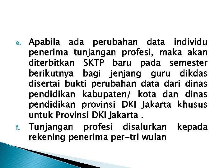 e. f. Apabila ada perubahan data individu penerima tunjangan profesi, maka akan diterbitkan SKTP