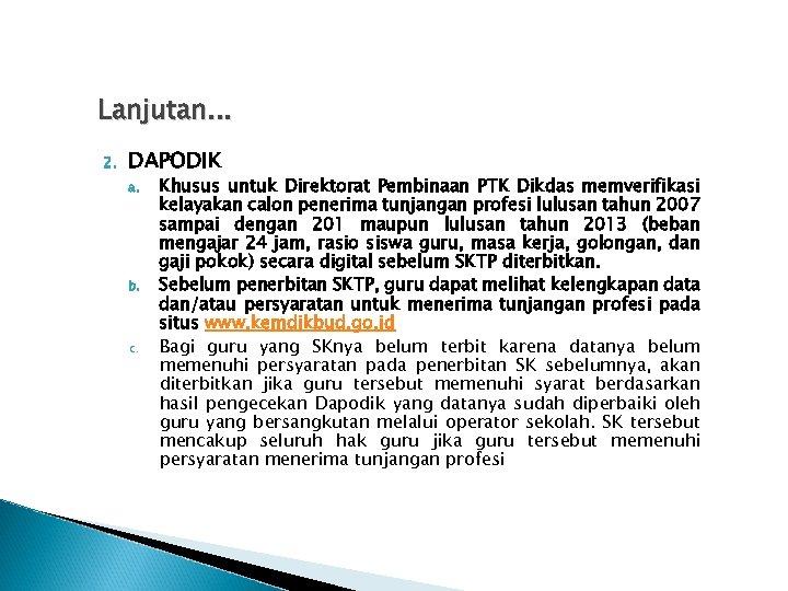 Lanjutan. . . 2. DAPODIK a. b. c. Khusus untuk Direktorat Pembinaan PTK Dikdas