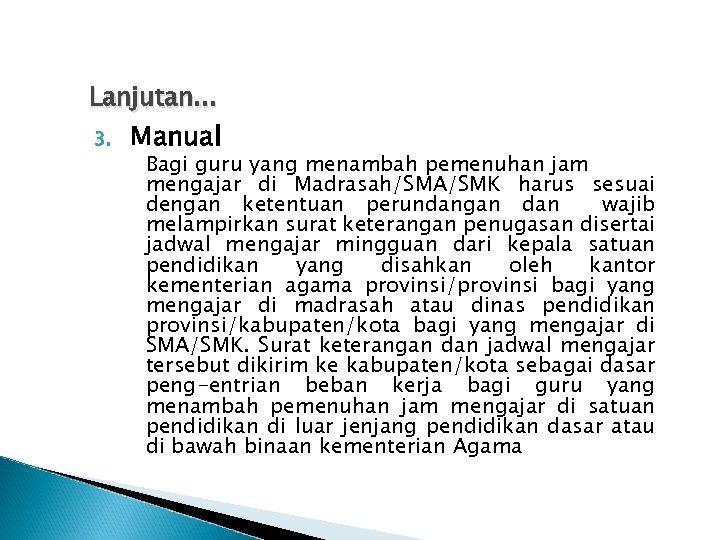 Lanjutan. . . 3. Manual Bagi guru yang menambah pemenuhan jam mengajar di Madrasah/SMA/SMK