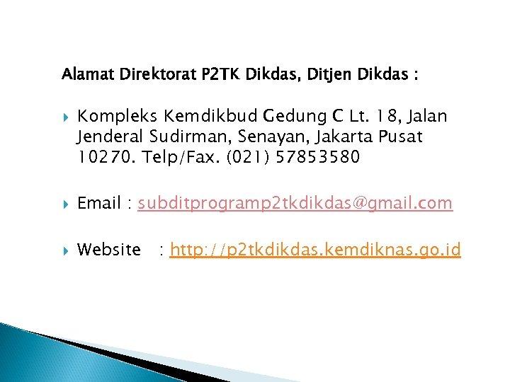 Alamat Direktorat P 2 TK Dikdas, Ditjen Dikdas : Kompleks Kemdikbud Gedung C Lt.