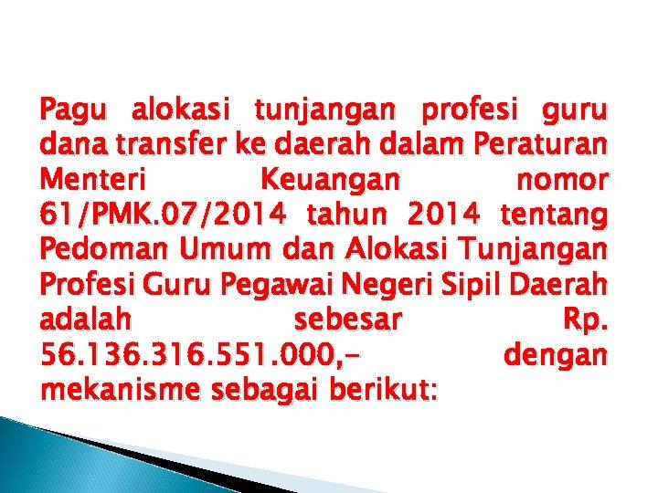 Pagu alokasi tunjangan profesi guru dana transfer ke daerah dalam Peraturan Menteri Keuangan nomor