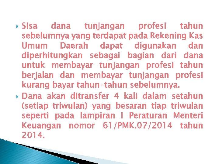 Sisa dana tunjangan profesi tahun sebelumnya yang terdapat pada Rekening Kas Umum Daerah