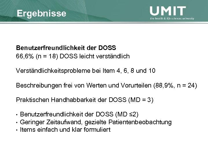 Masterstudium Pflegewissenschaft Ergebnisse Übersicht Benutzerfreundlichkeit der DOSS 66, 6% (n = 18) DOSS leicht