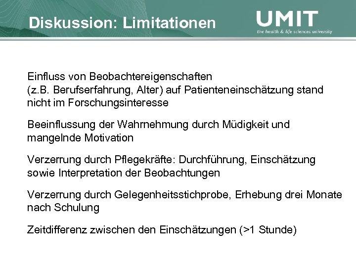 Masterstudium Pflegewissenschaft Diskussion: Übersicht Limitationen Einfluss von Beobachtereigenschaften (z. B. Berufserfahrung, Alter) auf Patienteneinschätzung