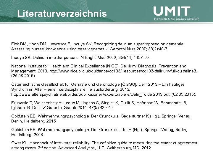 Masterstudium Pflegewissenschaft Literaturverzeichnis Übersicht Fick DM, Hodo DM, Lawrence F, Inouye SK. Recognizing delirium