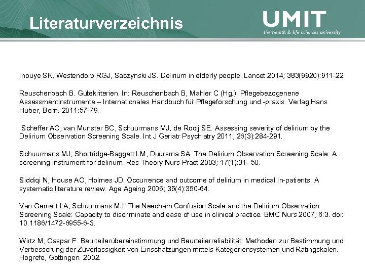 Masterstudium Pflegewissenschaft Literaturverzeichnis Übersicht Inouye SK, Westendorp RGJ, Saczynski JS. Delirium in elderly people.