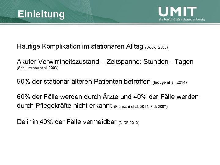 Masterstudium Pflegewissenschaft Einleitung Übersicht Häufige Komplikation im stationären Alltag (Siddiqi 2006) Akuter Verwirrtheitszustand –
