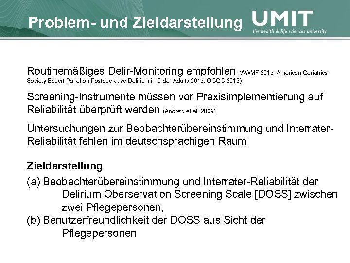 Masterstudium Pflegewissenschaft ProblemÜbersichtund Zieldarstellung Routinemäßiges Delir-Monitoring empfohlen (AWMF 2015, American Geriatrics Society Expert Panel