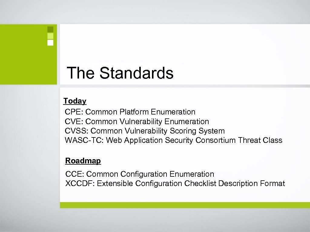The Standards Today CPE: Common Platform Enumeration CVE: Common Vulnerability Enumeration CVSS: Common Vulnerability