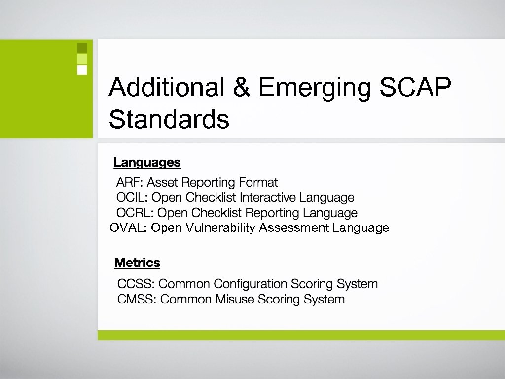 Additional & Emerging SCAP Standards OVAL: Open Vulnerability Assessment Language