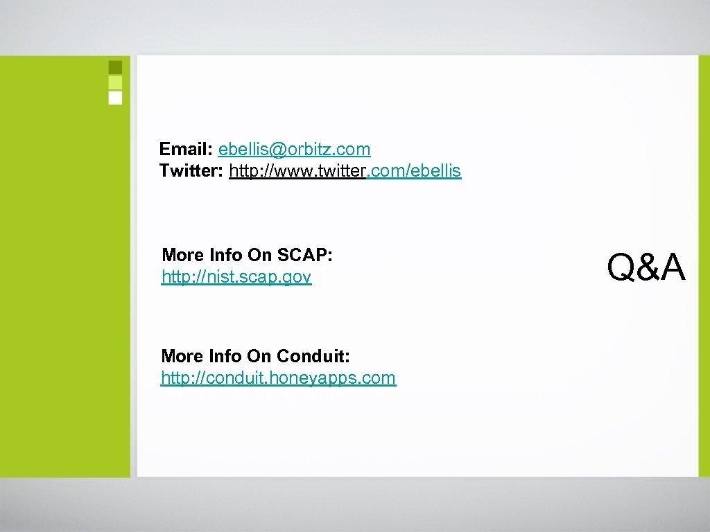 Email: ebellis@orbitz. com Twitter: http: //www. twitter. com/ebellis More Info On SCAP: http: //nist.