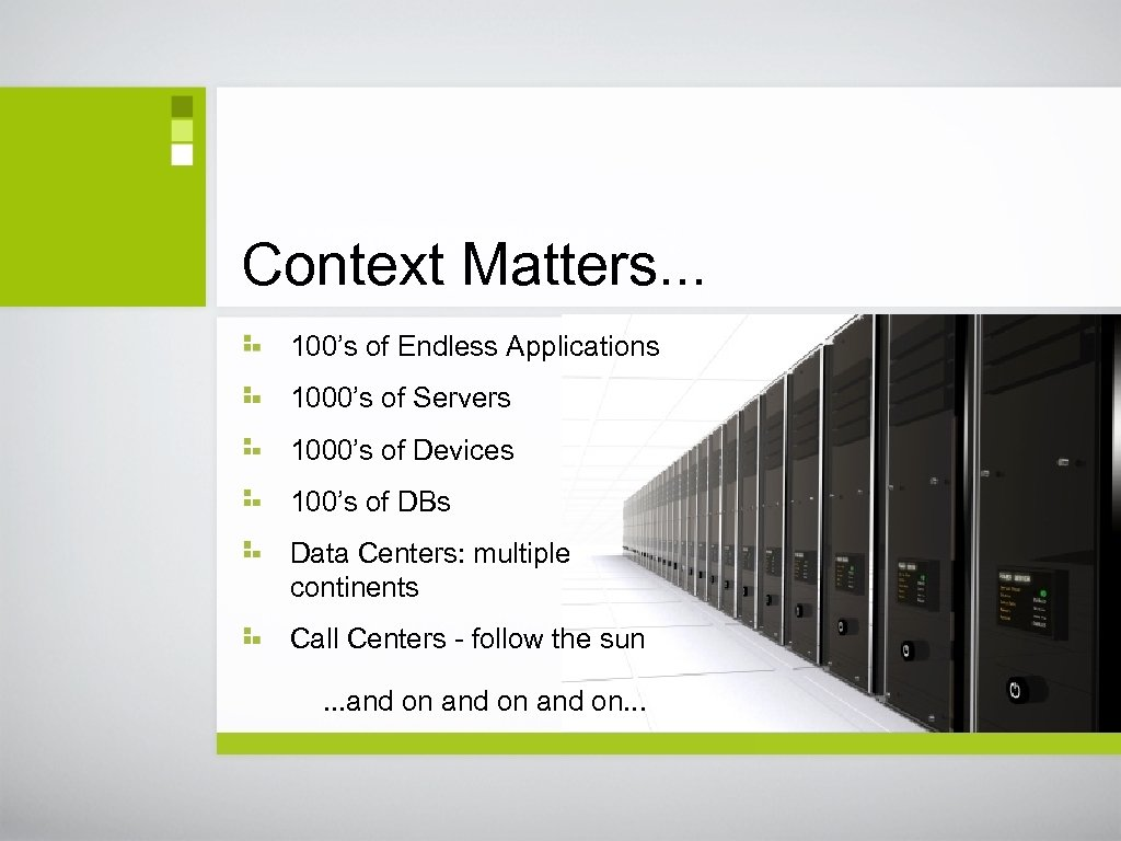 Context Matters. . . 100's of Endless Applications 1000's of Servers 1000's of Devices