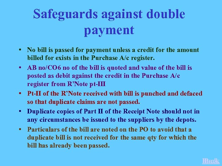 Safeguards against double payment • No bill is passed for payment unless a credit