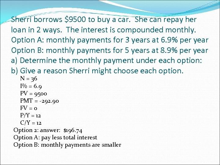 Sherri borrows $9500 to buy a car. She can repay her loan in 2
