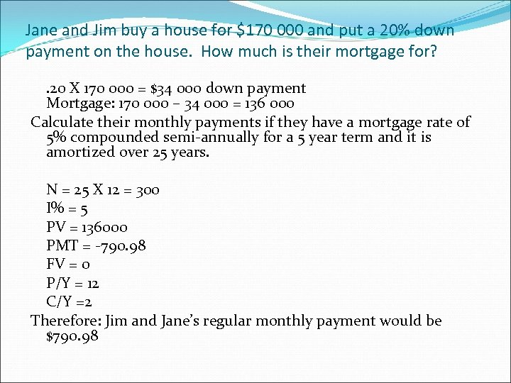 Jane and Jim buy a house for $170 000 and put a 20% down