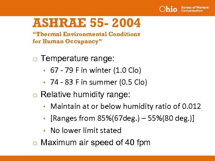 "ASHRAE 55 - 2004 ""Thermal Environmental Conditions for Human Occupancy"" o Temperature range: •"
