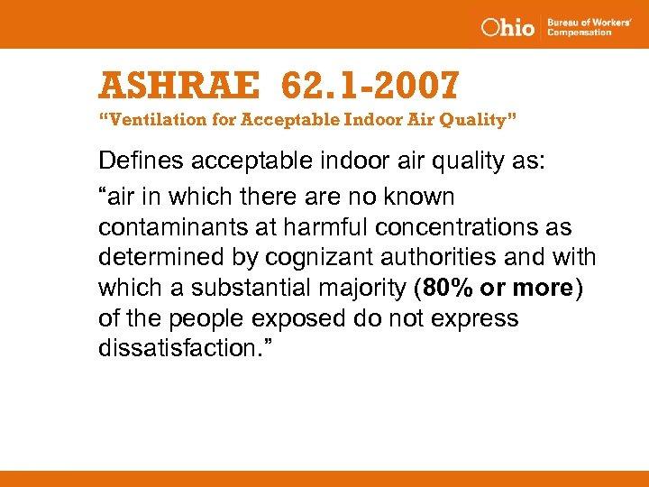 "ASHRAE 62. 1 -2007 ""Ventilation for Acceptable Indoor Air Quality"" Defines acceptable indoor air"