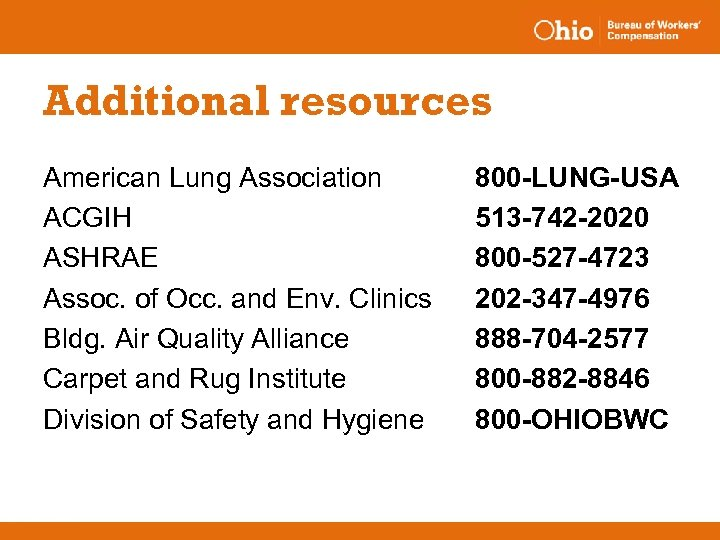 Additional resources American Lung Association ACGIH ASHRAE Assoc. of Occ. and Env. Clinics Bldg.