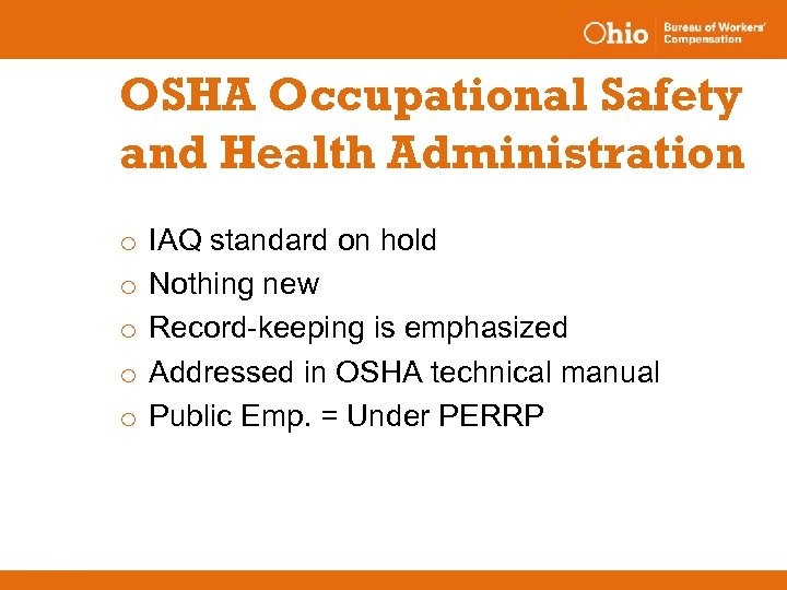OSHA Occupational Safety and Health Administration o o o IAQ standard on hold Nothing
