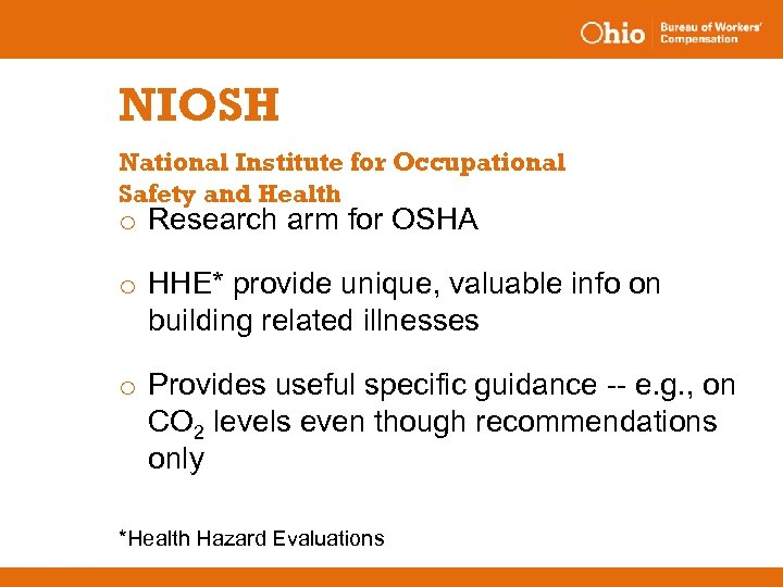 NIOSH National Institute for Occupational Safety and Health o Research arm for OSHA o
