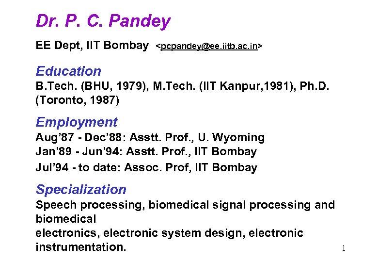 Dr. P. C. Pandey EE Dept, IIT Bombay <pcpandey@ee. iitb. ac. in> Education B.