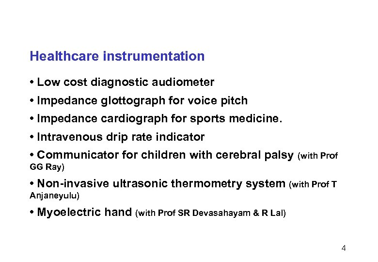 Healthcare instrumentation • Low cost diagnostic audiometer • Impedance glottograph for voice pitch •