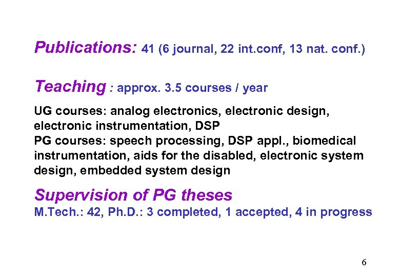 Publications: 41 (6 journal, 22 int. conf, 13 nat. conf. ) Teaching : approx.