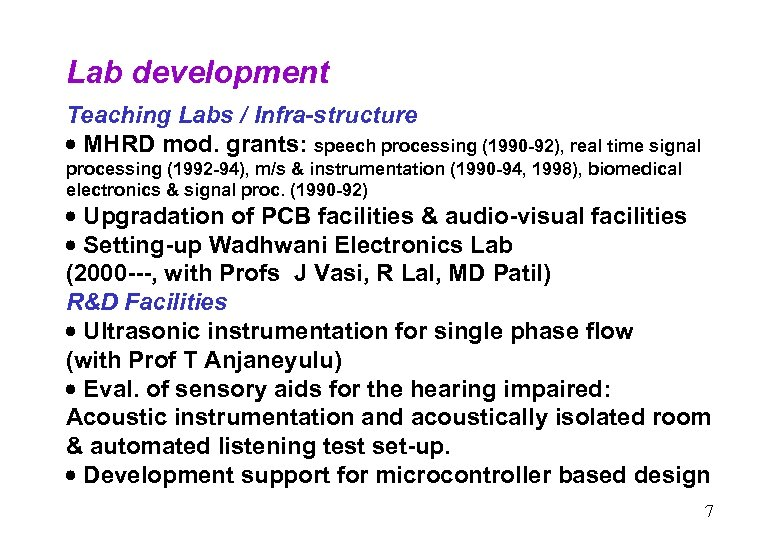 Lab development Teaching Labs / Infra-structure MHRD mod. grants: speech processing (1990 -92), real