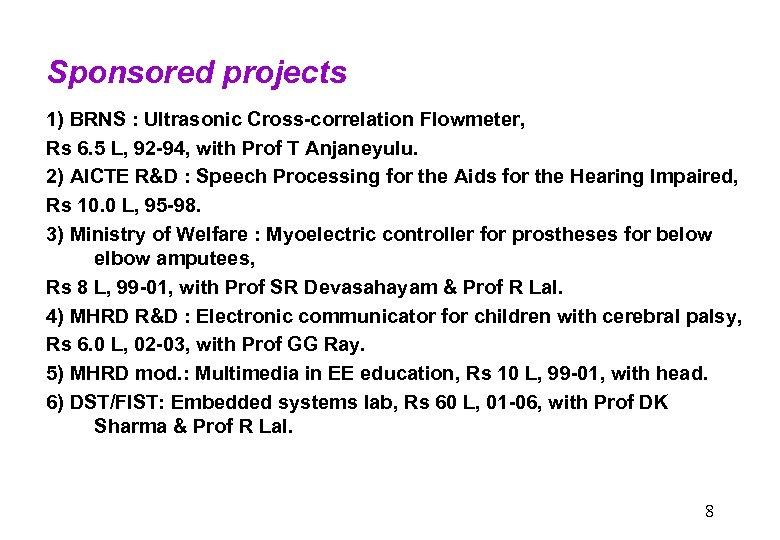 Sponsored projects 1) BRNS : Ultrasonic Cross-correlation Flowmeter, Rs 6. 5 L, 92 -94,