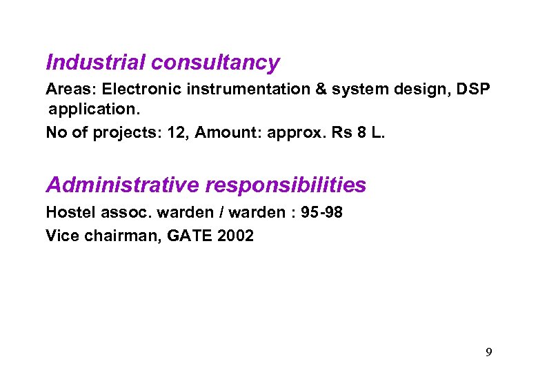 Industrial consultancy Areas: Electronic instrumentation & system design, DSP application. No of projects: 12,