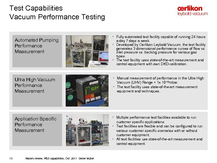 Test Capabilities Vacuum Performance Testing Automated Pumping Performance Measurement § Fully automated test facility