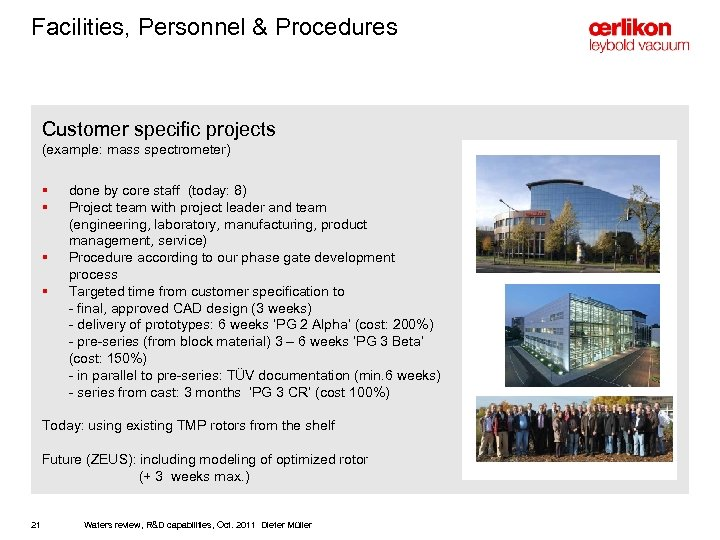 Facilities, Personnel & Procedures Customer specific projects (example: mass spectrometer) § § done by