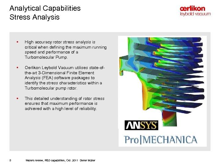 Analytical Capabilities Stress Analysis § § Oerlikon Leybold Vacuum utilises state-ofthe-art 3 -Dimensional Finite